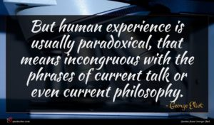 George Eliot quote : But human experience is ...