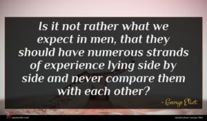George Eliot quote : Is it not rather ...