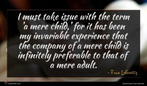 Fran Lebowitz quote : I must take issue ...