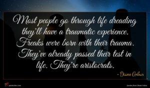 Diane Arbus quote : Most people go through ...