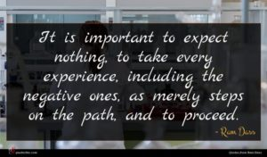 Ram Dass quote : It is important to ...