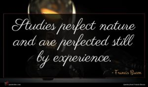 Francis Bacon quote : Studies perfect nature and ...