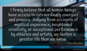 Jean Houston quote : I firmly believe that ...