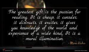 Moses Hadas quote : The greatest gift is ...
