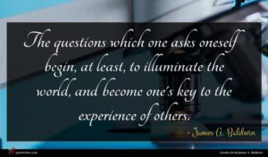 James A. Baldwin quote : The questions which one ...