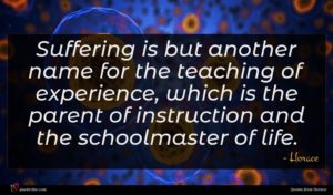 Horace quote : Suffering is but another ...