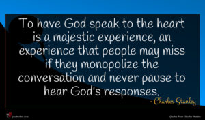 Charles Stanley quote : To have God speak ...