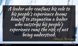 Henry A. Kissinger quote : A leader who confines ...