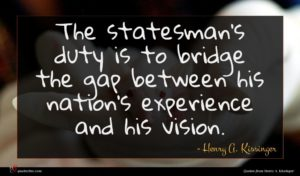 Henry A. Kissinger quote : The statesman's duty is ...