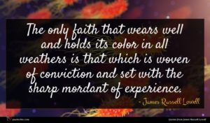 James Russell Lowell quote : The only faith that ...