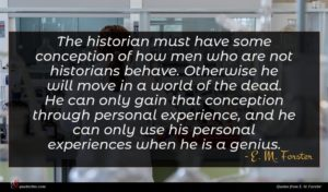 E. M. Forster quote : The historian must have ...