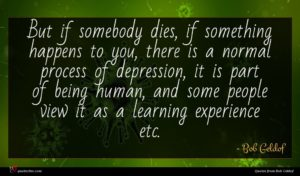 Bob Geldof quote : But if somebody dies ...