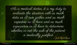 Jack Kevorkian quote : As a medical doctor ...
