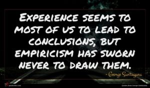 George Santayana quote : Experience seems to most ...