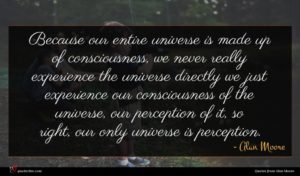 Alan Moore quote : Because our entire universe ...