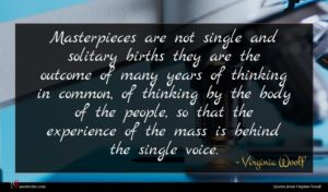 Virginia Woolf quote : Masterpieces are not single ...