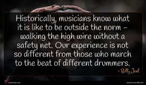 Billy Joel quote : Historically musicians know what ...