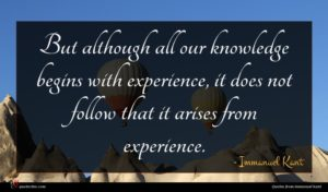 Immanuel Kant quote : But although all our ...