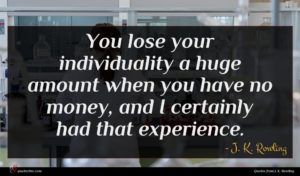 J. K. Rowling quote : You lose your individuality ...