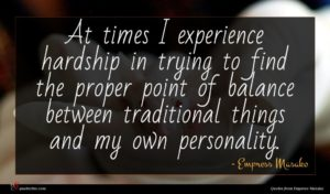 Empress Masako quote : At times I experience ...