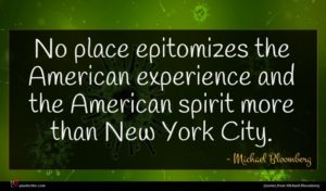 Michael Bloomberg quote : No place epitomizes the ...