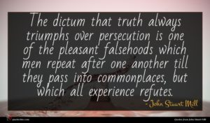 John Stuart Mill quote : The dictum that truth ...
