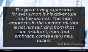 David Herbert Lawrence quote : The great living experience ...
