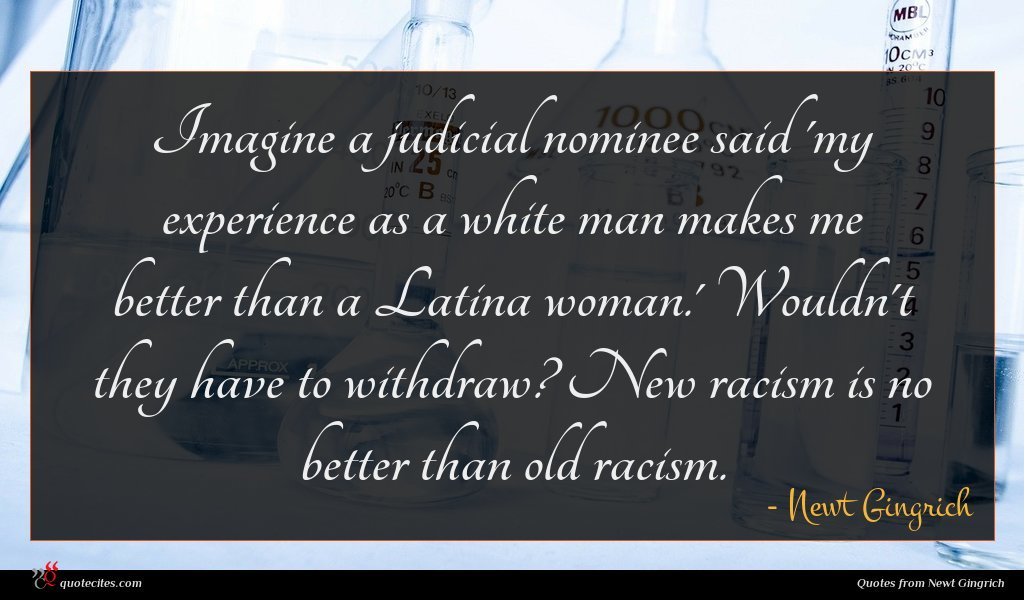 Imagine a judicial nominee said 'my experience as a white man makes me better than a Latina woman.' Wouldn't they have to withdraw? New racism is no better than old racism.