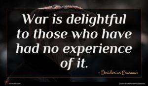 Desiderius Erasmus quote : War is delightful to ...