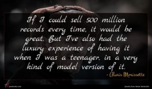 Alanis Morissette quote : If I could sell ...
