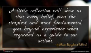 William Kingdon Clifford quote : A little reflection will ...