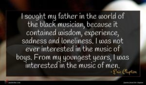 Eric Clapton quote : I sought my father ...