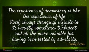 Jimmy Carter quote : The experience of democracy ...