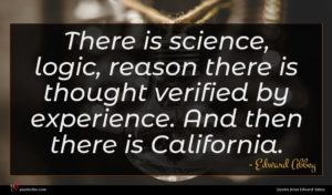 Edward Abbey quote : There is science logic ...