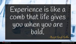 Navjot Singh Sidhu quote : Experience is like a ...
