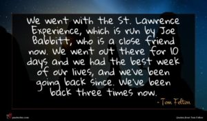 Tom Felton quote : We went with the ...