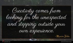 Masaru Ibuka quote : Creativity comes from looking ...