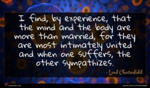 Lord Chesterfield quote : I find by experience ...