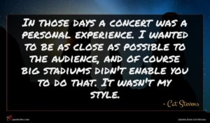 Cat Stevens quote : In those days a ...