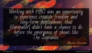 Martin Scorsese quote : Working with HBO was ...