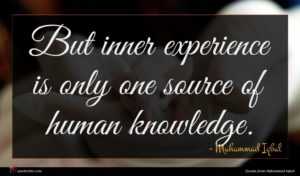 Muhammad Iqbal quote : But inner experience is ...