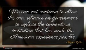 Marco Rubio quote : We can not continue ...