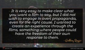 Godfrey Reggio quote : It is very easy ...