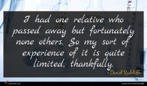 Daniel Radcliffe quote : I had one relative ...