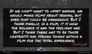 David Lynch quote : If we didn't want ...