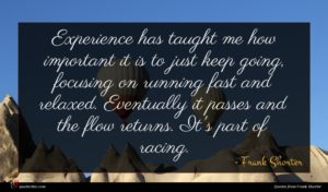 Frank Shorter quote : Experience has taught me ...