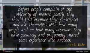 W. H. Auden quote : Before people complain of ...