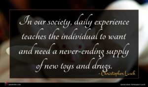 Christopher Lasch quote : In our society daily ...