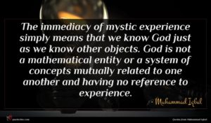 Muhammad Iqbal quote : The immediacy of mystic ...