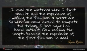 Keanu Reeves quote : I loved the material ...